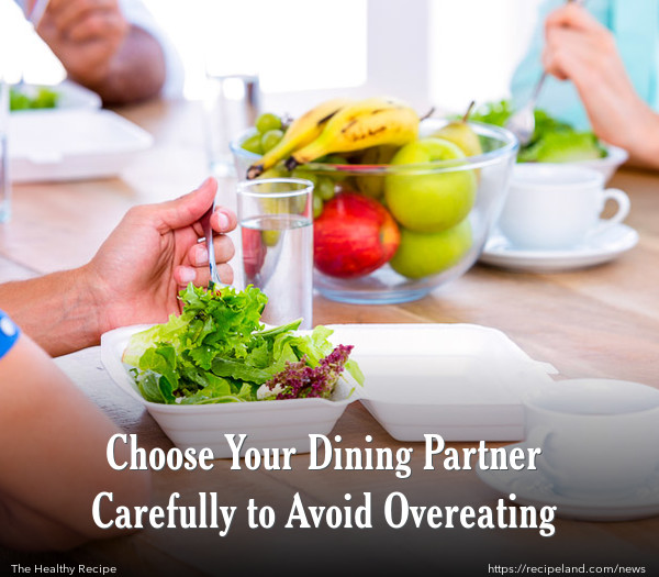 Choose Your Dining Partner Carefully to Avoid Overeating
