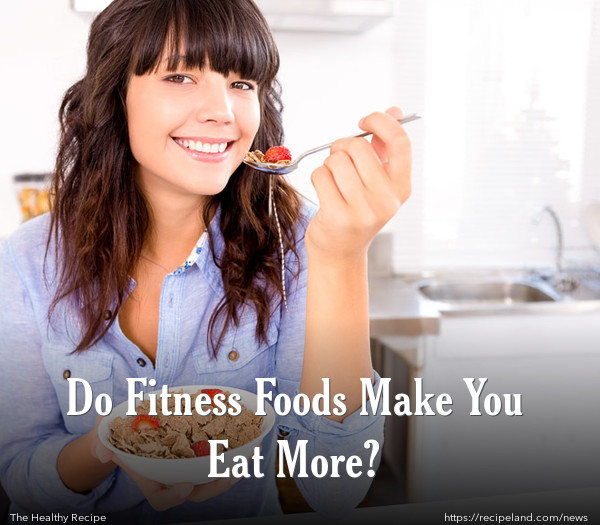 Do Fitness Foods Make You Eat More?