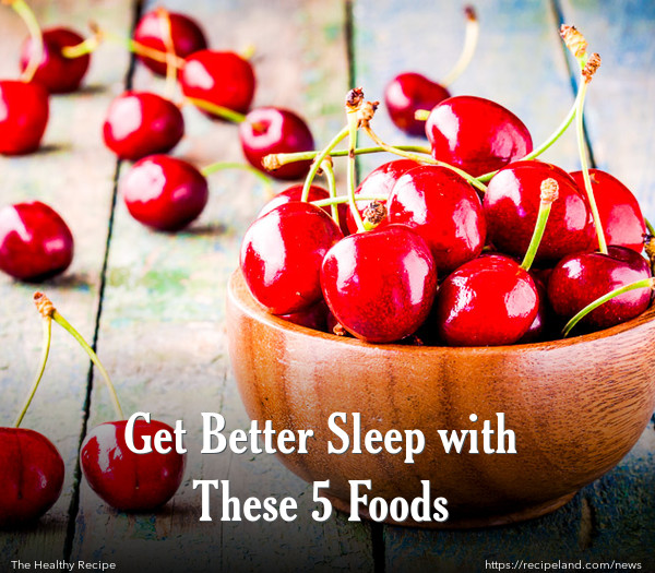 Get Better Sleep with These 5 Foods