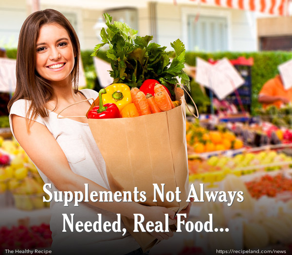 Supplements Not Always Needed, Real Food Counts!?