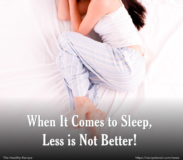 When It Comes to Sleep, Less is Not Better!