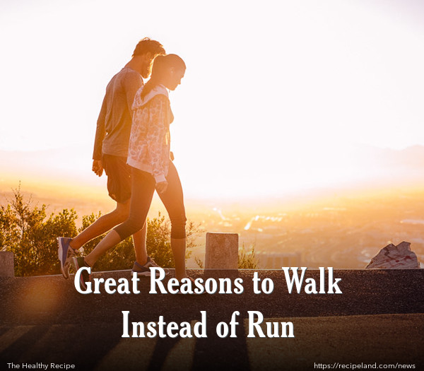 Great Reasons to Walk Instead of Run