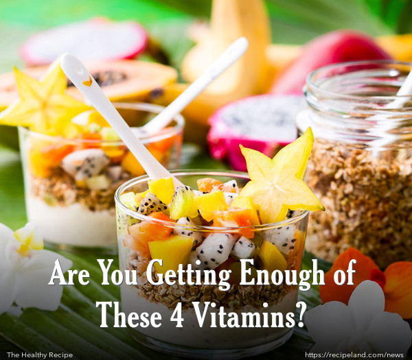 Are You Getting Enough of These 4 Vitamins?