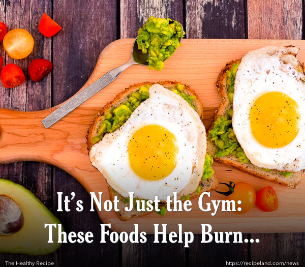 It's Not Just the Gym: These Foods Help Burn Calories