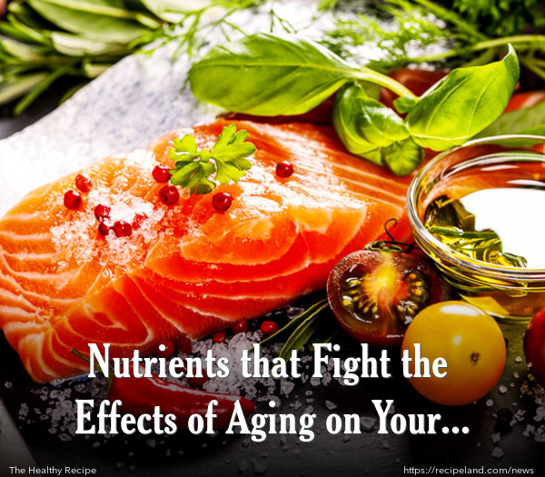 Nutrients that Fight the Effects of Aging on Your Brain