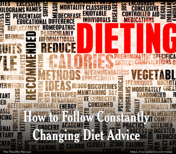 How to Follow Constantly Changing Diet Advice