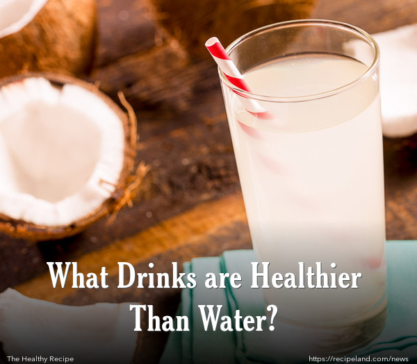 What Drinks are Healthier Than Water?
