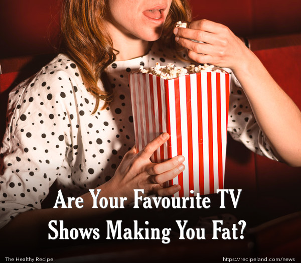 Are Your Favourite TV Shows Making You Fat?