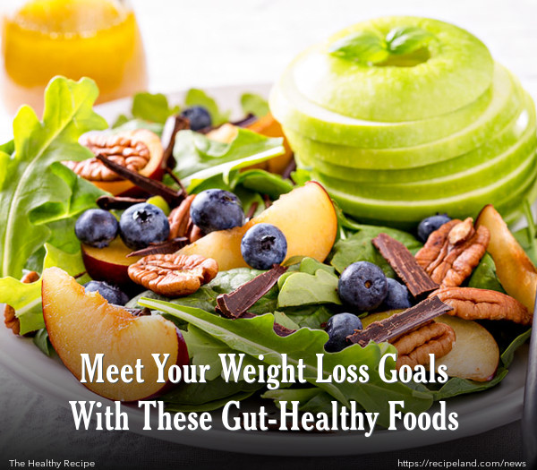 Meet Your Weight Loss Goals With These Gut-Healthy Foods