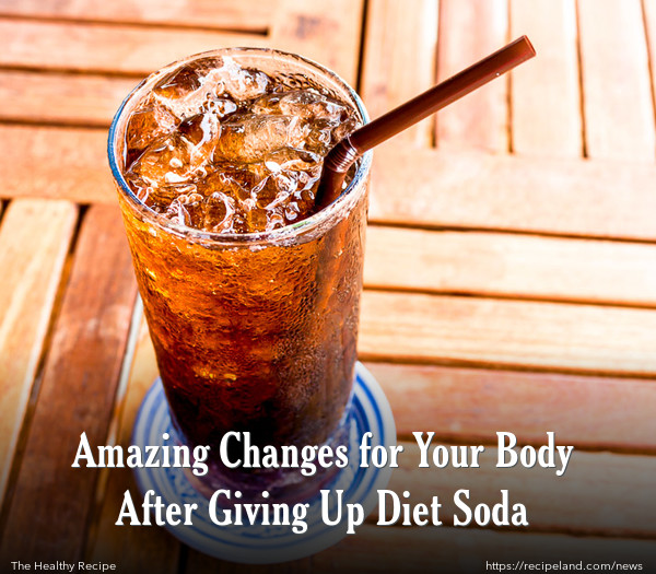 Amazing Changes for Your Body After Giving Up Diet Soda