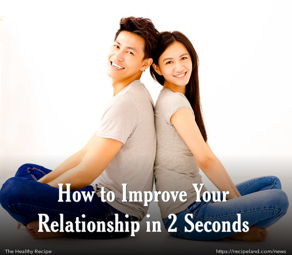 How to Improve Your Relationship in 2 Seconds