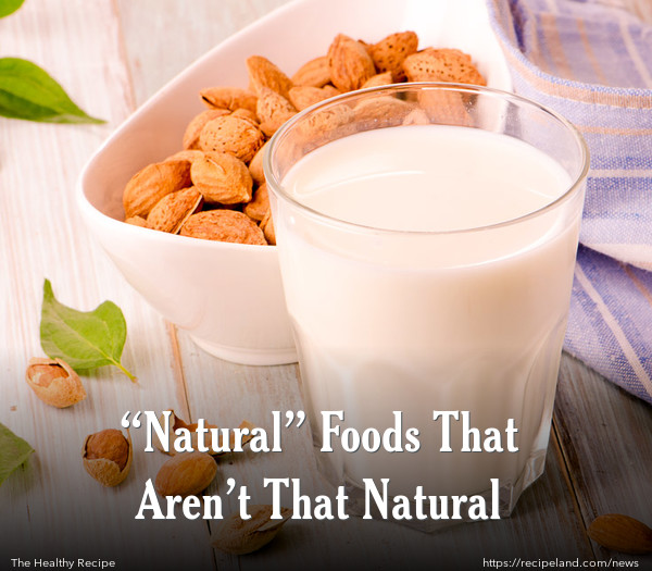"""Natural"" Foods That Aren't That Natural"