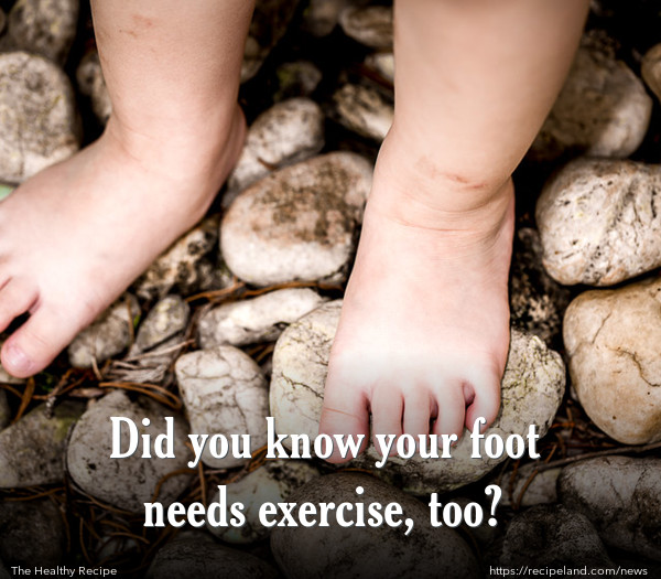 Did you know your foot needs exercise, too?