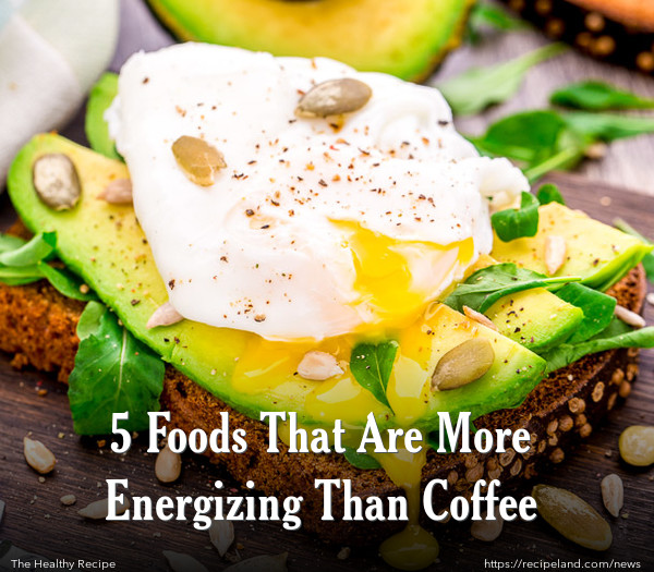5 Foods That Are More Energizing Than Coffee