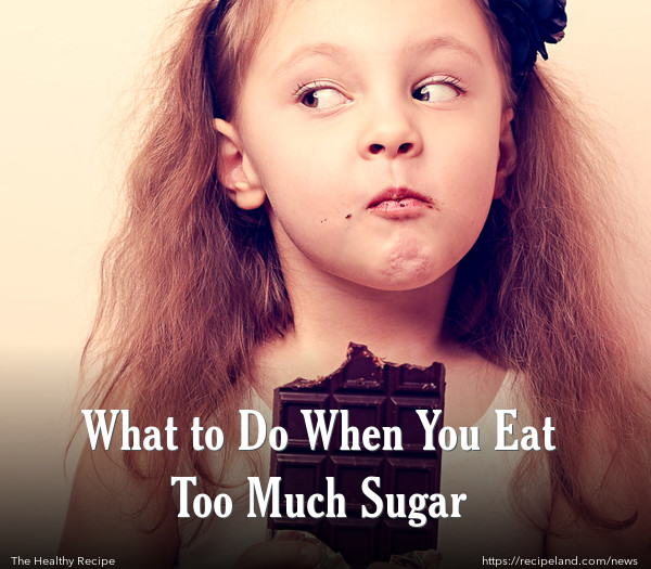 What to Do When You Eat Too Much Sugar