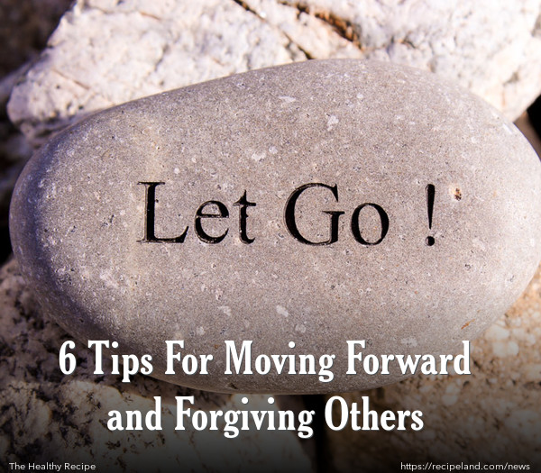 6 Tips For Moving Forward and Forgiving Others