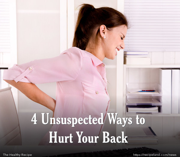 4 Unsuspected Ways to Hurt Your Back