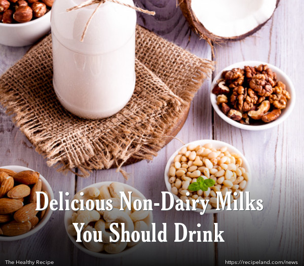 Delicious Non-Dairy Milks You Should Drink