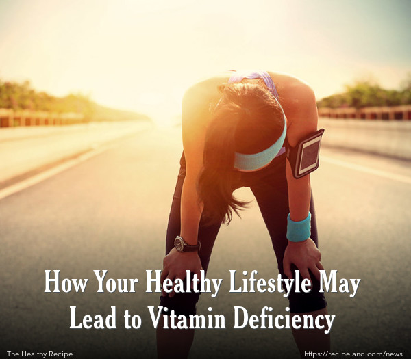 How Your Healthy Lifestyle May Lead to Vitamin Deficiency