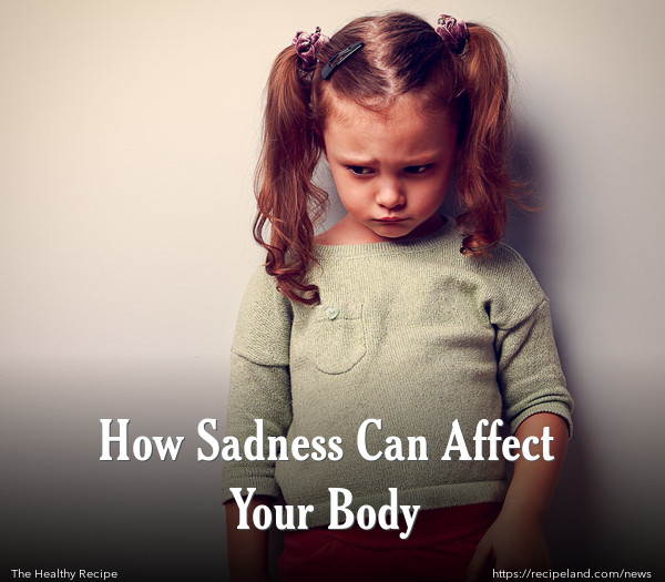 How Sadness Can Affect Your Body