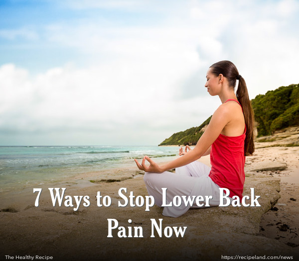 7 Ways to Stop Lower Back Pain Now