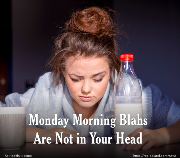 Monday Morning Blahs Are Not in Your Head
