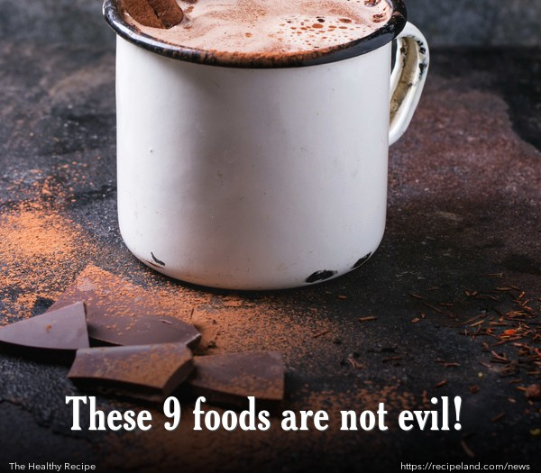 These 9 foods are not evil!