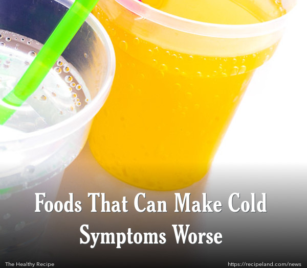 Foods That Can Make Cold Symptoms Worse