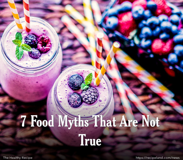 7 Food Myths That Are Not True