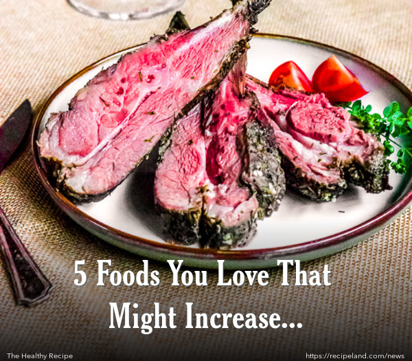 5 Foods You Love That Might Increase Inflammation
