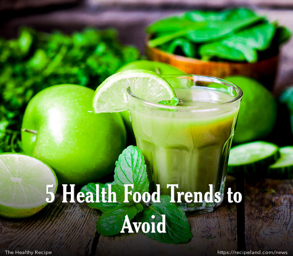 5 Health Food Trends to Avoid