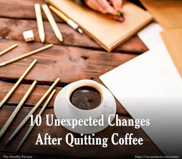 10 Unexpected Changes After Quitting Coffee