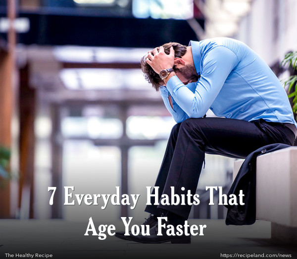7 Everyday Habits That Age You Faster
