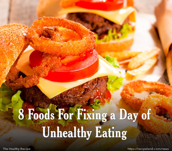 8 Foods For Fixing a Day of Unhealthy Eating