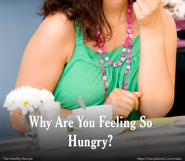 Why Are You Feeling So Hungry?