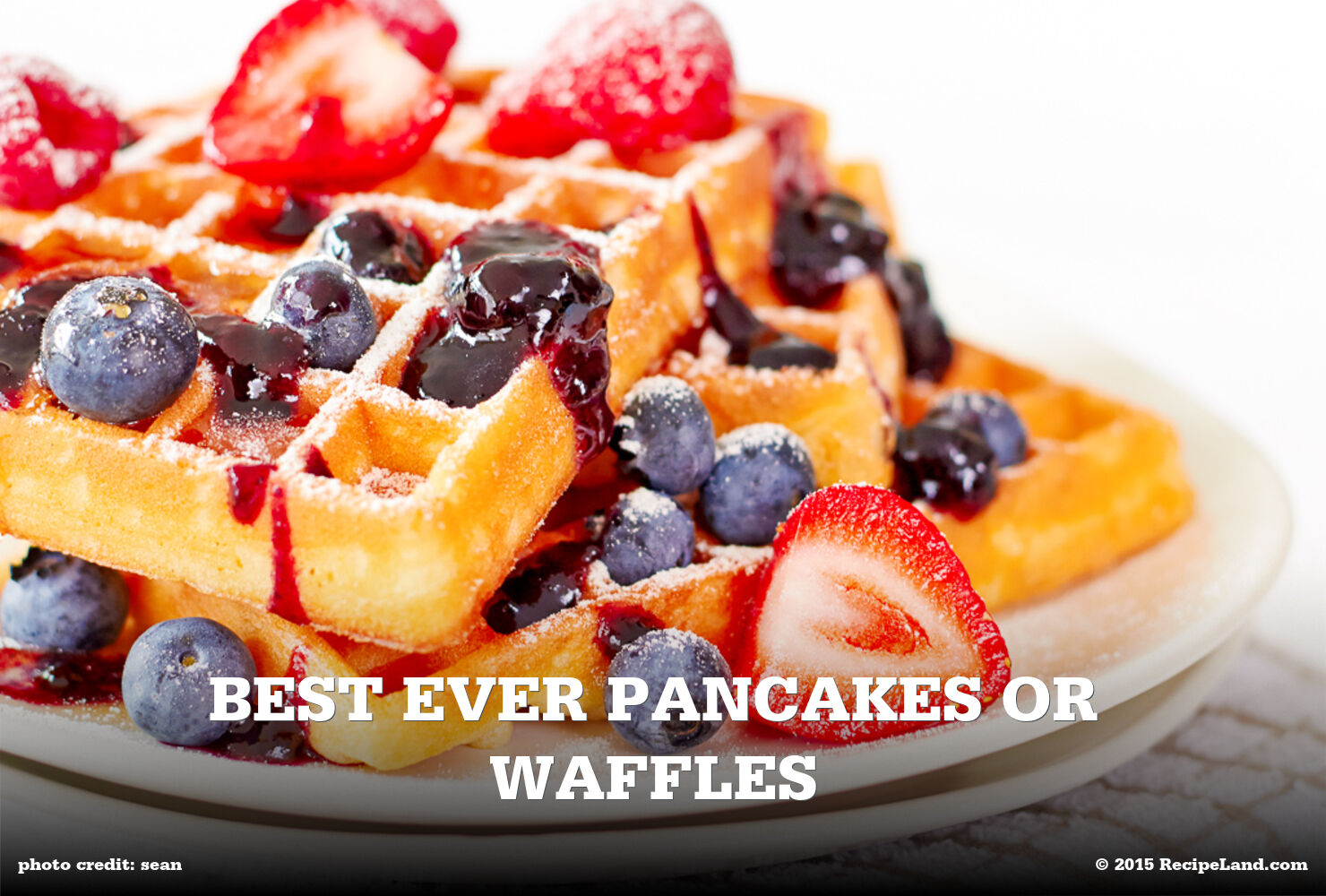 Best Ever Pancakes or Waffles