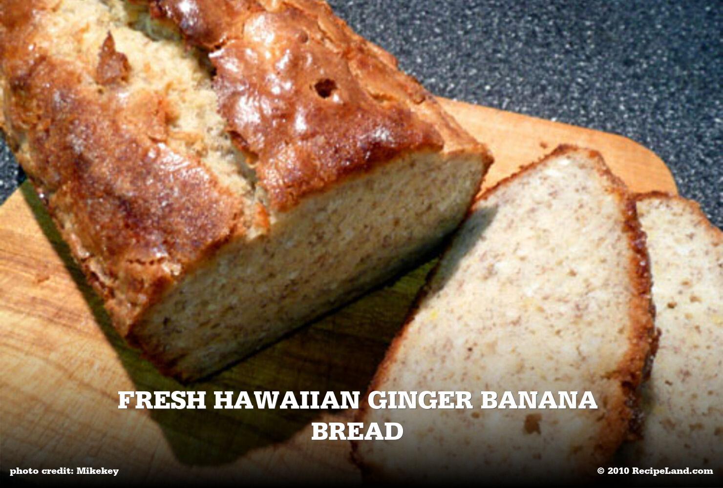 Fresh Hawaiian Ginger Banana Bread